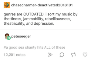 me irl by KevlarYarmulke MORE MEMES: chasecharmer-deactivated2018101  genres are OUTDATED. i sort my music by  thottiness, jammability, rebelliousness,  theatricality, and depression.  peteseeger  #a good sea shanty hits ALL of these  12,201 notes me irl by KevlarYarmulke MORE MEMES