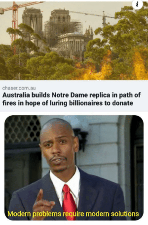 So I heard you like to donate money. by Reknak MORE MEMES: chaser.com.au  Australia builds Notre Dame replica in path of  fires in hope of luring billionaires to donate  Modern problems require modern solutions So I heard you like to donate money. by Reknak MORE MEMES