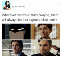 Memes, 🤖, and Bat: @chasintodd  Wherever there's a Bruce Wayne, there  will always be that signature bat-smirk