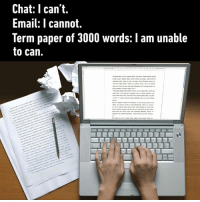 Dank, Chat, and Email: Chat: I can't.  Email: T cannot.  Term paper of 3000 words: I am unable  to can. Can you expand it even further?  By nsr__7 | TW