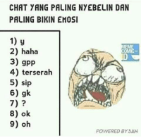Chat, Indonesian (Language), and Haha: CHAT YANG PALING NYEBELIN DAN  PALING BIKIN EMOSI  1) y  2) haha  3) gpp  4) terserah  5) sip  6) gk  7)  8) ok  9) oh  POWERED BY SAN Nyebelin banget :3