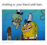 Best Of Memes: chatting w. your friend until 4am  Source: best-of memes
