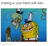 Goodnight.  -Adil: chatting w. your friend until 4am.  Source: best-of-memes Goodnight.  -Adil