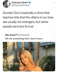 Instagram, Meme, and Memes: Chauncy Smart  ChauncySmartt  Scooby Doo is basically a show that  teaches kids that the villains in our lives  are usually not strangers, but rather  people we know & trust  Jilly AnaisTM @JillyAnais  Tell me something that I don't know.. @pubity was voted 'best meme account on Instagram' 😂