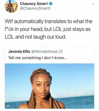 God, Head, and Lol: Chauncy Smart  @ChauncySmartt  Wtf automatically translates to what the  f*ck in your head, but LOL just stays as  LOL and not laugh out loud.  Javonia Ellis @Wonderlovee 12  Tell me something I don't know... Follow @god