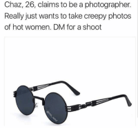 Creepy, Memes, and Snapchat: Chaz, 26, claims to be a photographer.  Really just wants to take creepy photos  of hot women. DM for a shoot Snapchat dankmemesgang 🔥🔥💪🏼