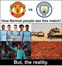 Manchester Derby 🔥🔥🔥: CHE  CHES  VS  94  VITED  CITY  How Normal people see this match!  ETIHAD  ETIHAD  TheLADFootball  he LAD Football  VS  But, the reality. Manchester Derby 🔥🔥🔥