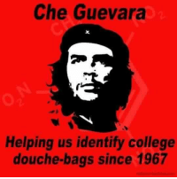 College, Memes, and Che Guevara: Che Guevara  Helping us identify college  douche bags since 1967