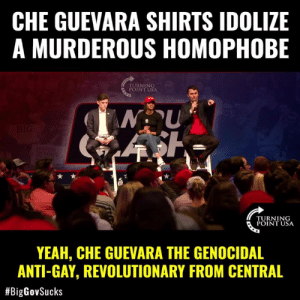 Charlie, Memes, and Yeah: CHE GUEVARA SHIRTS IDOLIZE  A MURDEROUS HOMOPHOBE  RNING  INT USA  TURNING  POINT USA  YEAH, CHE GUEVARA THE GENOCIDAL  ANTI-GAY, REVOLUTIONARY FROM CENTRAL  DISGUSTING! Charlie Kirk Slams Leftists For Idolizing Communist Che Guevara, Who Was Notorious For Imprisoning & Murdering Gay People In Cuba