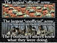 "Army: Che largest official"" army.  alL  ma htt  Communist China 2,500,000  Lib  The largest ""unofficial"" army.  The American Gun Owners: 70,000,000  he Founding Fathers knew  what they were doing.  iberalLe  ttp:/JLib  ic101"