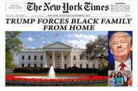 ~Telly~: Che Neu llork Times  Late Edition  the News  NEW YORK WEDNESDAY NOVEMBER 9, 2016  TRUMP FORCES BLACK FAMILY  FROM HOME ~Telly~