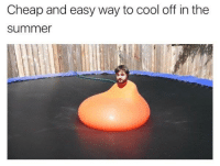 Cool Off: Cheap and easy way to cool off in the  Summer