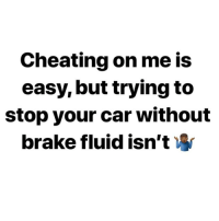 Bitch, Cheating, and Live: Cheating on me is  easy, but trying to  stop your car without  brake fluid isn't You'll live if Allah wills it, bitch.