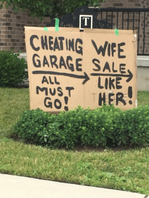 Apparently there is a Sunday yard sale in my friend's neighbourhood.: CHEATING WIFE  GARAGE, SALE  MUST Apparently there is a Sunday yard sale in my friend's neighbourhood.