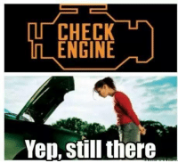 No problem here! Car memes: CHECK  ENGINE  Yep still there No problem here! Car memes