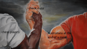 Dank, Memes, and Target: check mate  chess player  Australians at th  end of a meal thats if they even exist by RealNameIsTaken MORE MEMES