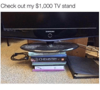 Memes, Samsung, and 🤖: Check out my $1,000 TV stand  SAMSUNG  CHEMISTRY