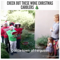 Tis the season for spreading knowledge of institutionalizedracism 🤗🎄 17thsoulja BlackIG17th mikebrown ferguson colinkaepernick: CHECK OUT THESE WOKE CHRISTMAS  CAROLERS A  O little town of Ferguson  17th soulia4 Tis the season for spreading knowledge of institutionalizedracism 🤗🎄 17thsoulja BlackIG17th mikebrown ferguson colinkaepernick