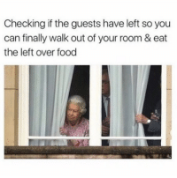 Af, Food, and Memes: Checking if the guests have left so you  can finally walk out of your room & eat  the left over food 🤣Accurate AF