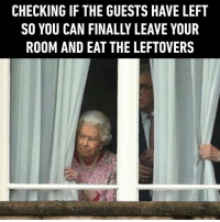 9gag, Dank, and Patiently Waiting: CHECKING IF THE GUESTS HAVE LEFT  SO YOU CAN FINALLY LEAVE YOUR  ROOM AND EAT THE LEFTOVERS Me: *patiently waiting* https://9gag.com/gag/anMvBr0?ref=fbpic