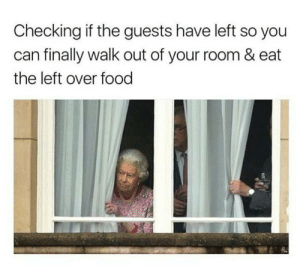 Food, Queen, and Wedding: Checking if the guests have left so you  can finally walk out of your room & eat  the left over food queens plan after royal wedding