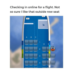 Meirl: Checking in online for a flight. Not  so sure I like that outside row seat  EXI  EXIT  B C  A  D EF  2  3  4 Meirl