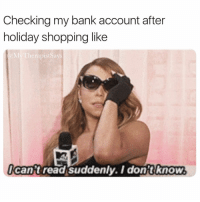 Shopping, Bank, and Girl Memes: Checking my bank account after  holiday shopping like  MyTherapistSays  cant read suddenly. I dont know Ignorance is bliss ✨