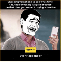 Memes, 🤖, and What Time: Checking you phone to see what time  it is, then checking it again because  the first time you weren't paying attention  Bewakoof  .com  Ever Happened? Ever happened?  Reamp now : http://bwkf.shop/View-Collection