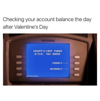 Looks like its Cheerios till pay day and not even honey nut: Checking your account balance the day  after Valentine's Day  HYOSUNG  INSUFFICIENT FUNDS  BITCH, YOU BROKE  CORRECT  INCORRECT  (a comfy sweaters Looks like its Cheerios till pay day and not even honey nut