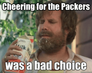 Green Bay Packers Memes: Cheering for the Packers  İlk  was a bad choice Green Bay Packers Memes