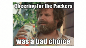 Green Bay Packers Memes: Cheering for the Packers  was a bad choice Green Bay Packers Memes