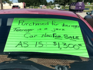 Somebody done screwed up.: CHEERS  Porchasedter tenage  Jork  Teenager  Car Now FOR SALE  AS IS $1300 Somebody done screwed up.