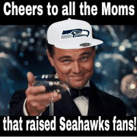 GoHawks: Cheers to all the Moms  that raised Seahawks fans! GoHawks