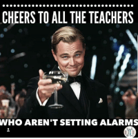 🍸🍸🍸😁 @teachertalks: CHEERS TO ALL THE TEACHERS  WHO AREN'T SETTING ALARMS  eack 🍸🍸🍸😁 @teachertalks