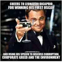 https://t.co/L8hOiL4yw2: CHEERS TO LEONARDO DICAPRIO  FOR WINNING HIS FIRST OSCAR  nufREETHOUCHTPROJECTcaM  AND USING HIS SPEECHTO DISCUSS CORRUPTION,  CORPORATE GREED AND THEENVIRONMENT https://t.co/L8hOiL4yw2