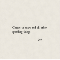 Quill: Cheers to tears and all other  sparkling things  Quill.