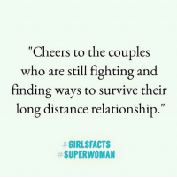 """Facts, Memes, and Girl: """"Cheers to the couples  who are still fighting and  finding ways to survive their  long distance relationship,  #GIRL$FACTS  # SUPERWOMAN"""
