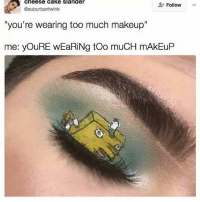 "This meme is great: Cheese Cake Slander  Follow  @suburbant wink  ""you're wearing too much makeup""  me: youRE wEaRiNg too muCH mAkEuP This meme is great"