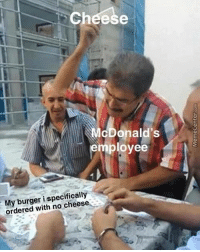 Buy Buy Buy via /r/MemeEconomy https://ift.tt/2NFV8gZ: Cheese  cDonald's  employee  My burger i specifically  ordered with no cheese Buy Buy Buy via /r/MemeEconomy https://ift.tt/2NFV8gZ