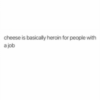 Crying, Heroin, and Memes: cheese is basically heroin for people with  a job IF I GO MORE THAN 8 HOURS WITHOUT BURATTA I START SHAKING AND BARFING AND CRYING (@charlieday)