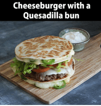 Omg, I need one of these 😱😍: Cheeseburger with a  Quesadilla bun Omg, I need one of these 😱😍