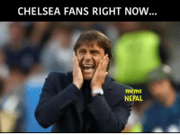 :D: CHELSEA FANS RIGHT NOW  meme  NEPAL :D