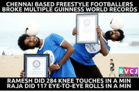 Memes, Record, and World: CHENNAI BASED FREESTYLE FOOTBALLERS  BROKE MULTIPLE GUINNESS WORLD RECORDS  RV CJ  WWW. RVCJ.COM  RAMESH DID 284 KNEE TOUCHES IN A MIN  RAJA DID 117 EYE TO-EYE ROLLS IN A MIN Guinness World Record!