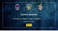 Club, Finals, and Memes: CHENNAIYIN FC  AYNAMOS  Contest Question  If Cricket is a religion in India, Football is  (Answer in comments)  Bewakoof. Here's a fun contest for all you people. Be as quirky and creative in order to win!  But before you begin, kindly note down the golden rules: - The participant must answer in the comment section below. - The Winners will be rewarded with Indian Super League Tickets for either of the teams - Delhi Dynamos Football Club, Chennaiyin FC or Atlético de Kolkata. P.S – The give away tickets are for home ground matches only! - If the winners can't be contacted, we reserve the rights to withdraw the prize. - In case of any dispute, the decision taken by the management of Bewakoof will be final & binding.