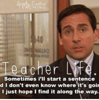 teacherlife or just life. (@simplycreativeteaching): cher Life  Sometimes i'll start a sentence  d I don't even know where it's goi  I just hope I find it along the way. teacherlife or just life. (@simplycreativeteaching)