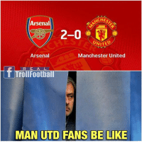Arsenal, Be Like, and Memes: CHES  Arsenal  2-0  UNITED  Arsenal  Manchester United  R E A L  roll Footbal  MAN UTD FANS BE LIKE True😂 Follow @instatroll.soccer