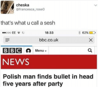 @memezar was voted the funniest page on insta! 😂😂: cheska  @francesca roseo  that's what u call a sesh  ..ooo EE貪ジ  18:33  bbc.co.uk  BBC  NEWS  Polish man finds bullet in head  Menu ▼  five years after party @memezar was voted the funniest page on insta! 😂😂
