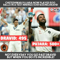 Playing 505 Balls and 650 Minutes against top quality bowling attack sums the innings played by Cheteshwar Pujara...  One Word: UNBELIEVABLE: CHETESHWAR PUJARA NOW PLAYED 5OO  BALLS IN A TEST INNINGS SURPASSING DRAVID  GOO  Dis Pa  SAHARA  DRAVID: 495  PUJARA: 500+  NOT EVERYDAY YOU GO PAST DRAVID  BUT WHEN YOU DO ITS INCREDIBLE! Playing 505 Balls and 650 Minutes against top quality bowling attack sums the innings played by Cheteshwar Pujara...  One Word: UNBELIEVABLE