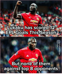 Is this a real issue or coincidence ❓: CHEVROLE  Lukaku has scored 12  EPL Goals This Season  But none of them  against top 8 opponents Is this a real issue or coincidence ❓