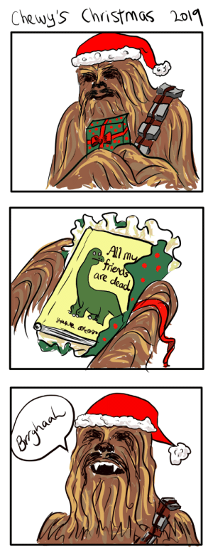 Chewy's Christmas [OC]: Chewy's Christmas 2019  All my  frieds  are dead  Borghanh Chewy's Christmas [OC]